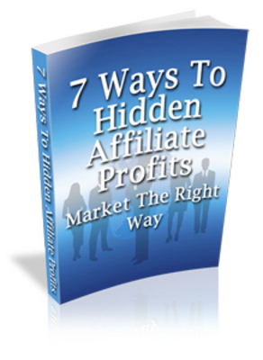 Product picture 7 Ways To Hidden Affiliate Profits MRR